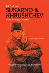 Sukarno & Khrushchev Beda Ideologi, Satu Hati